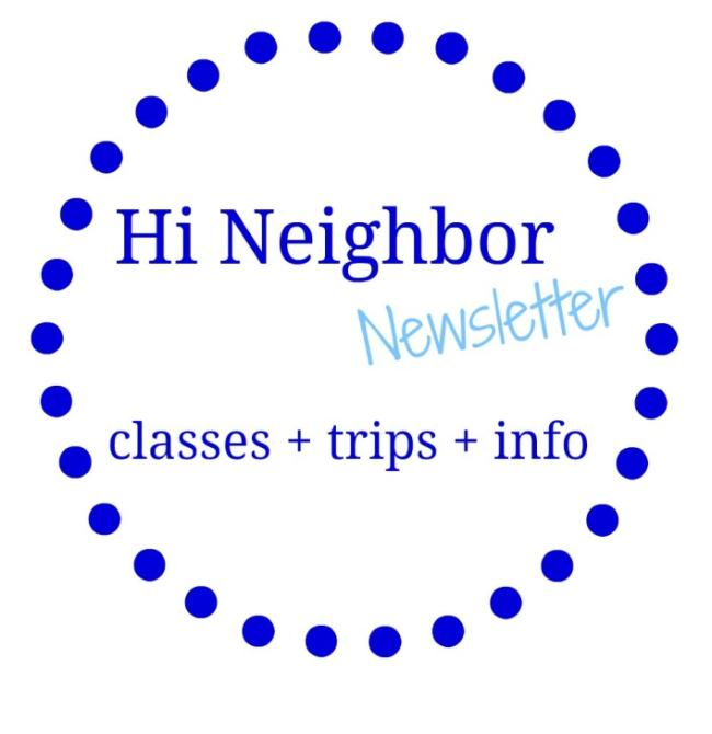 Hi Neighbor Newsletter: classes, trips, and info