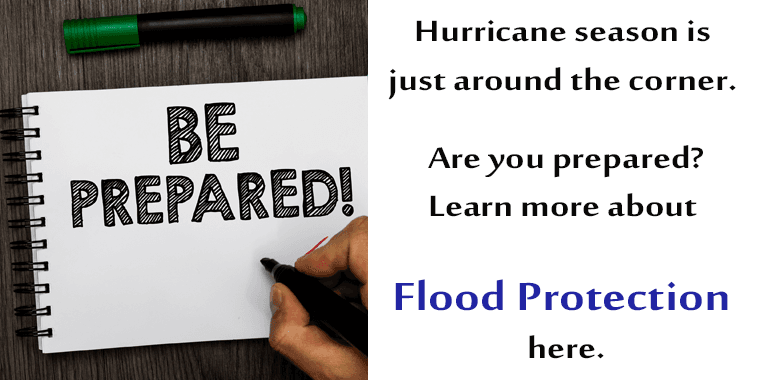 Be prepared. Hurricane Season is just around the corner. Are you prepared? Learn more about Flood Pr